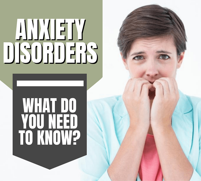 Anxiety Disorders: What Do You Need To Know ?