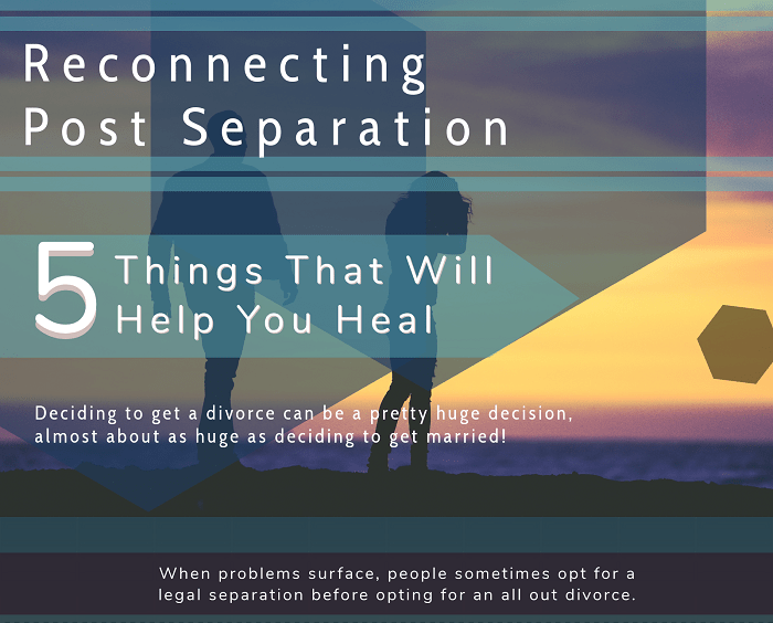 Reconnecting Post Separation 5 Things That Will Help You Heal