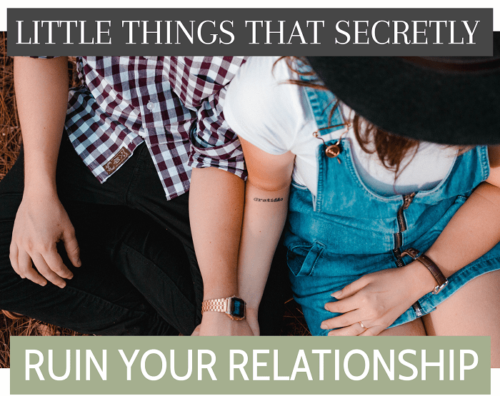 Little Things that Secretly Ruin Your Relationship