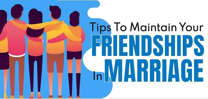 Tips To Maintain Your Friendships in Marriage ft